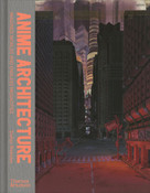 Anime Architecture Imagined Worlds and Endless Megacities (Hardcover)