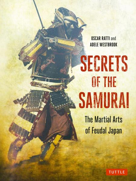Secrets of the Samurai The Martial Arts of Feudal Japan