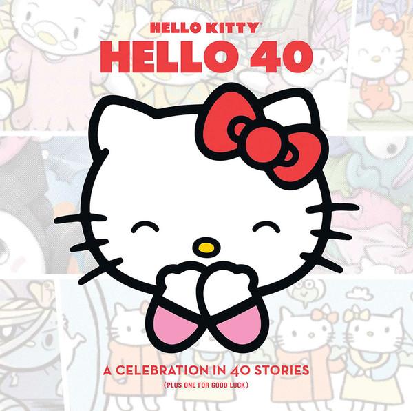 Hello Kitty Hello 40 A Celebration in 40 Stories
