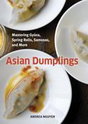 Asian Dumplings Mastering Gyoza Spring Rolls Samosas and More