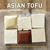 Asian Tofu Discover the Best, Make Your Own, and Cook It at Home (Hardcover)