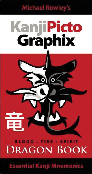 Kanji Pict-O-Graphix Dragon Book: Blood, Fire, and Spirit