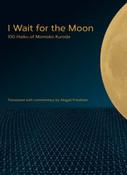 I Wait For the Moon: 100 Haiku of Momoko Kuroda
