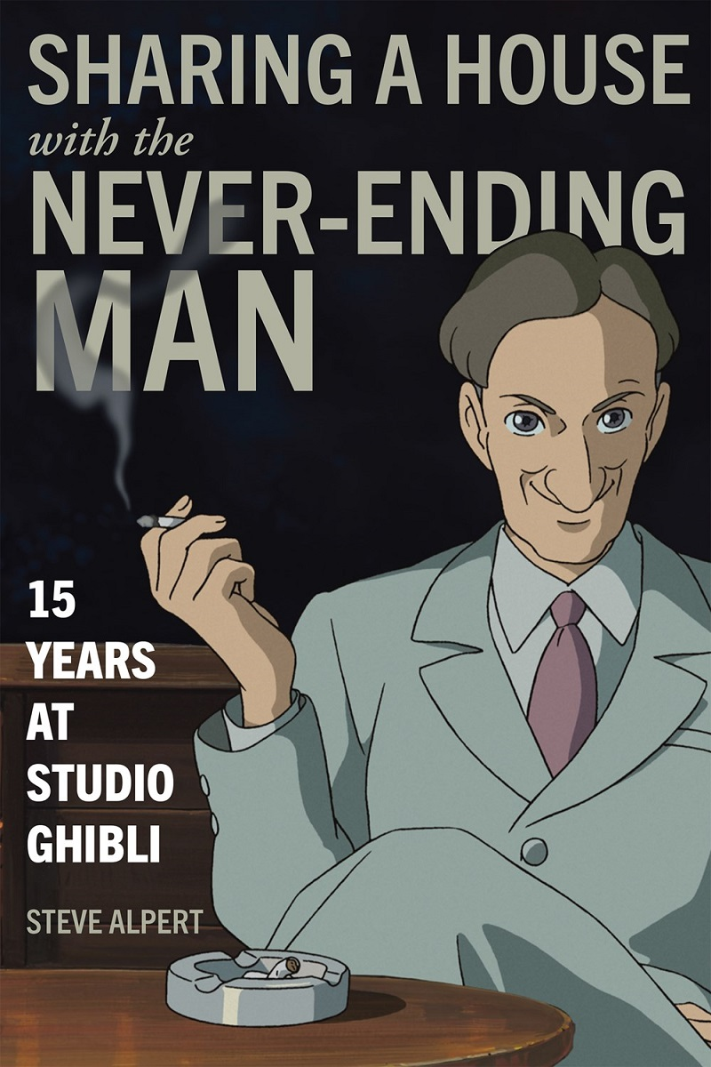 Sharing A House With The Never-Ending Man 15 Years At Studio Ghibli