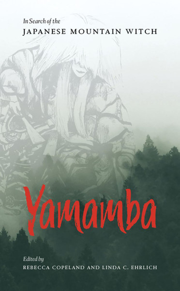Yamamba In Search of the Japanese Mountain Witch