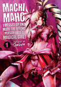 Machimaho: I Messed Up and Made the Wrong Person Into a Magical Girl! Manga Volume 1