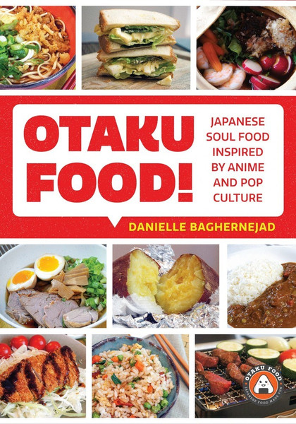 Otaku Food! Japanese Soul Food Inspired by Anime and Pop Culture