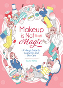 Makeup is Not (Just) Magic: A Manga Guide to Cosmetics and Skin Care Manga