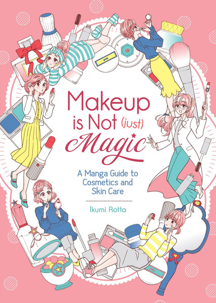 Makeup Is Not (Just) Magic: A Manga Guide To Cosmetics And Skin Care Manga