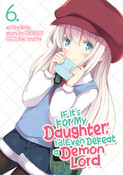 If It's For My Daughter I'd Even Defeat a Demon Lord Manga Volume 6