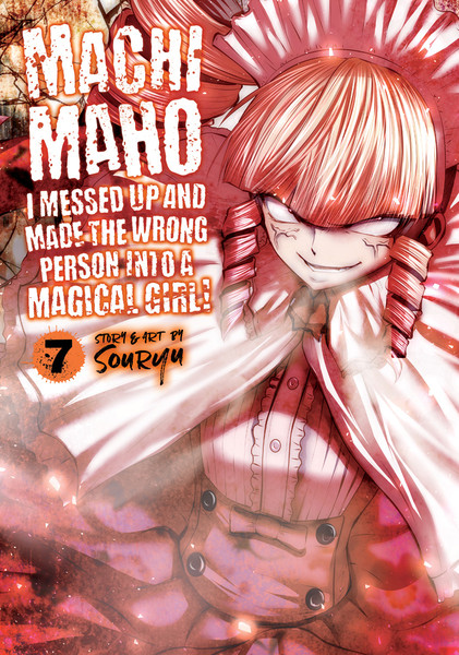 Machimaho: I Messed Up and Made the Wrong Person Into a Magical Girl! Manga Volume 7