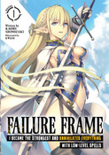 Failure Frame I Became the Strongest and Annihilated Everything With Low-Level Spells Novel Volume 1