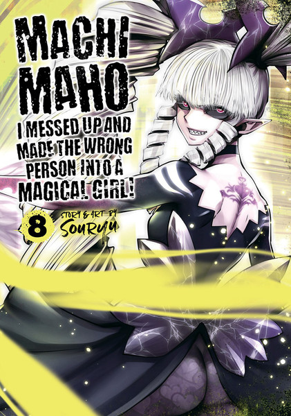 Machimaho: I Messed Up and Made the Wrong Person Into a Magical Girl! Manga Volume 8