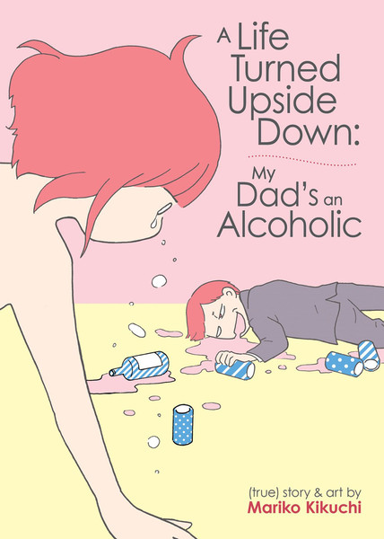 A Life Turned Upside Down My Dad's an Alcoholic Manga