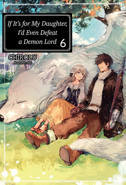 If It's For My Daughter I'd Even Defeat a Demon Lord Novel Volume 6