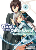 The Magic in this Other World is Too Far Behind Novel Volume 4