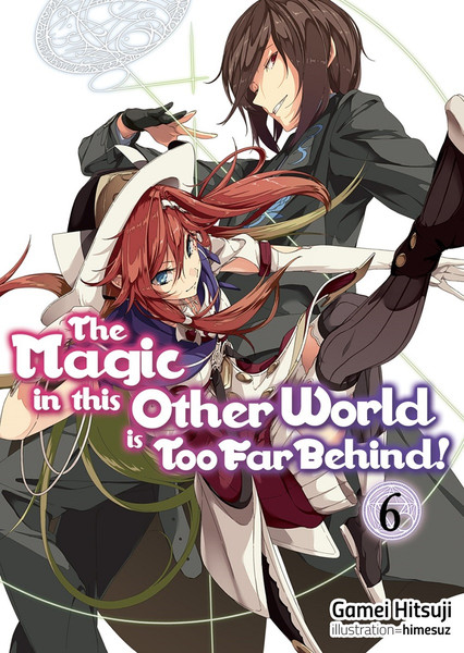 The Magic in this Other World is Too Far Behind! Novel Volume 6