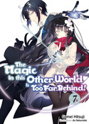 The Magic in this Other World is Too Far Behind! Novel Volume 7