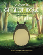 Ghibliotheque The Unofficial Guide to the Movies of Studio Ghibli (Hardcover)