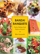 Banzai Banquets Party Dishes That Pack a Punch