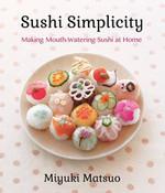 Sushi Simplicity Making Mouth-Watering Sushi at Home