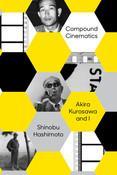 Compound Cinematics: Akira Kurosawa and I (Hardcover)
