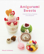 Amigurumi Sweets Crotchet Fancy Pastries and Desserts