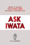 Ask Iwata Words of Wisdom from Satoru Iwata Nintendo's Legendary CEO (Hardcover)