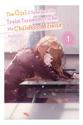 The Girl I Saved on the Train Turned Out to Be My Childhood Friend Novel Volume 1