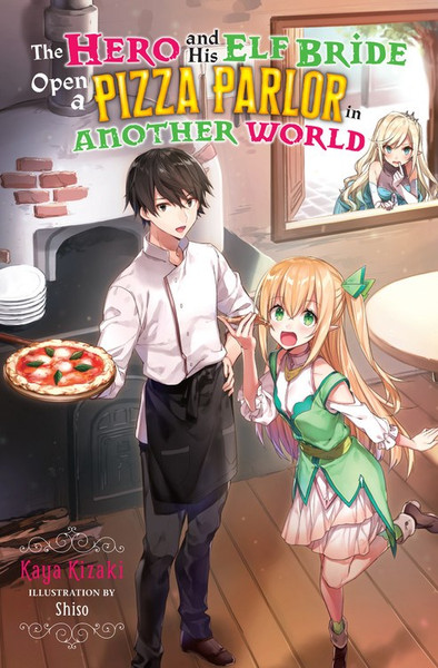 The Hero and His Elf Bride Open a Pizza Parlor in Another World Novel Volume 1