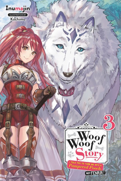Woof Woof Story I Told You to Turn Me Into a Pampered Pooch, Not Fenrir! Novel Volume 3