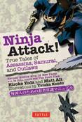 Ninja Attack True Tales of Assassins, Samurai, and Outlaws