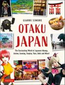 Otaku Japan The Fascinating World of Japanese Manga, Anime, Gaming, Cosplay, Toys, Idols and More!