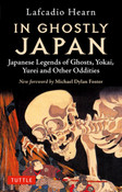 In Ghostly Japan Japanese Legends of Ghosts, Yokai, Yurei, and Other Oddities