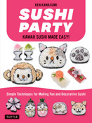 Sushi Party Kawaii Sushi Made Easy!