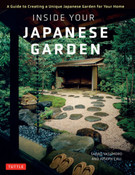 Inside Your Japanese Garden A Guide to Creating a Unique Japanese Garden for Your Home (Hardcover)