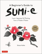 A Beginner's Guide to Sumi-e Learn Japanese Ink Painting from a Modern Master
