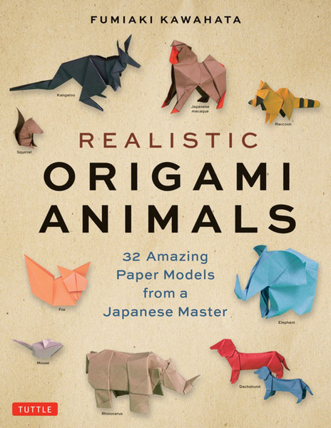Realistic Origami Animals 32 Amazing Paper Models from a Japanese Master