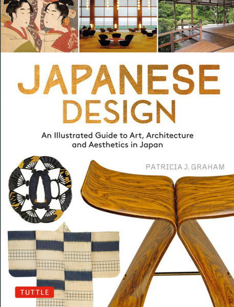 Japanese Design An Illustrated Guide to Art, Architecture and Aesthetics in Japan