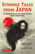 Strange Tales from Japan 99 Chilling Stories of Yokai, Ghosts, Demons and the Supernatural